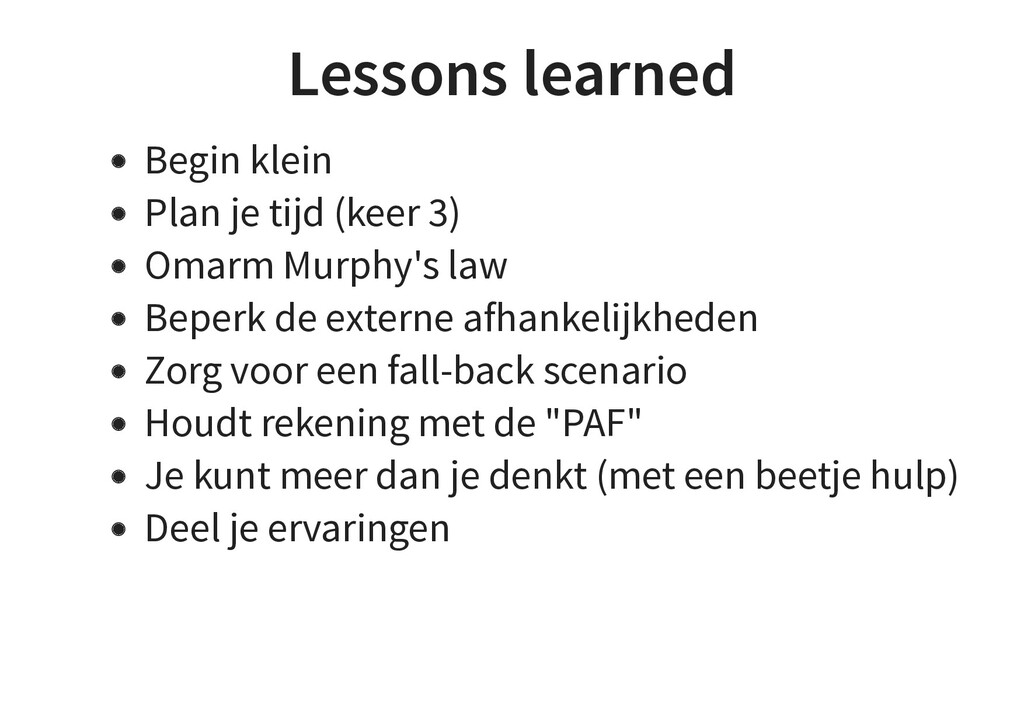 Lessons learned Begin klein Plan je tijd (keer ...