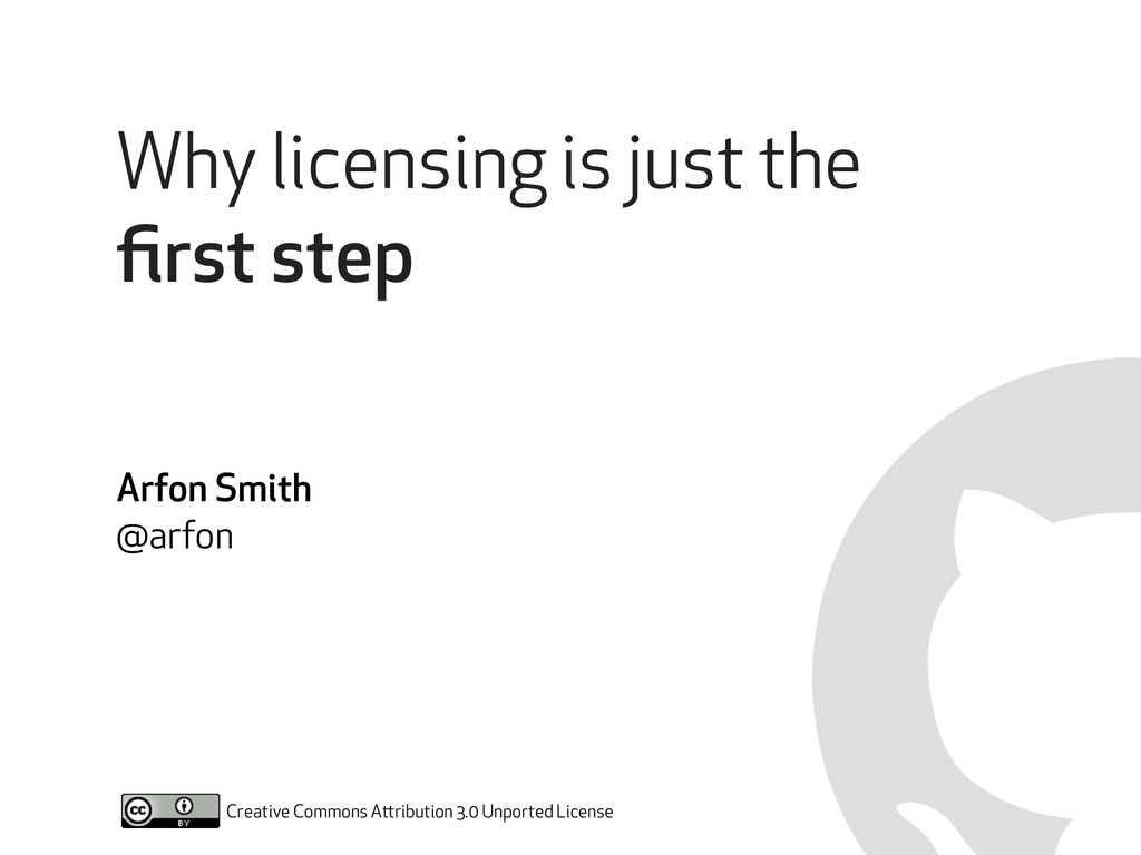 Why licensing is just the first step Arfon Smith...