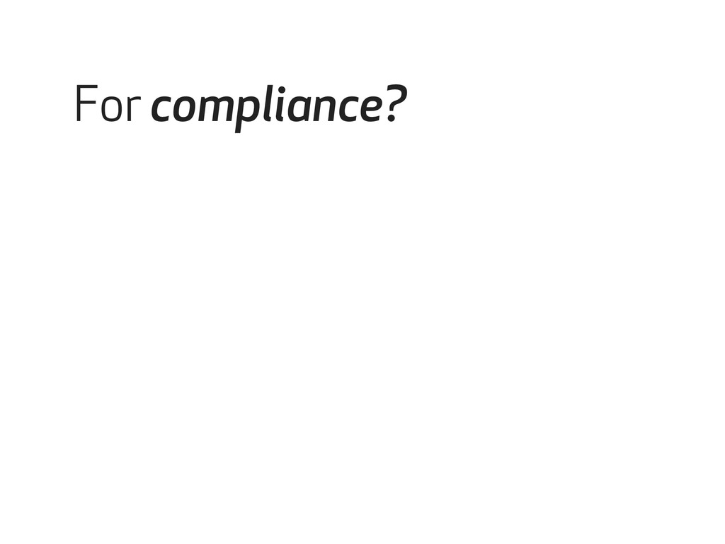 For compliance?