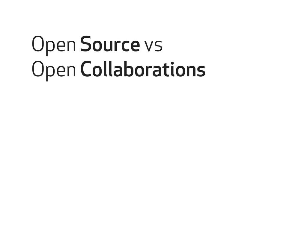 Open source collaborations Open Source vs Open ...