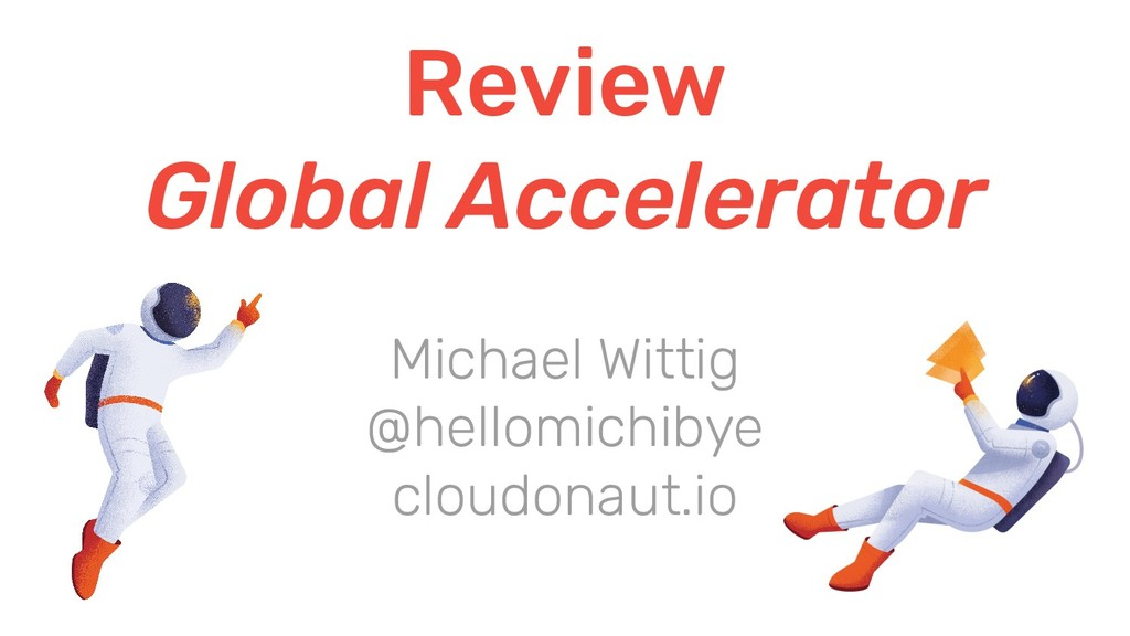 Review Global Accelerator Michael Wittig @hello...