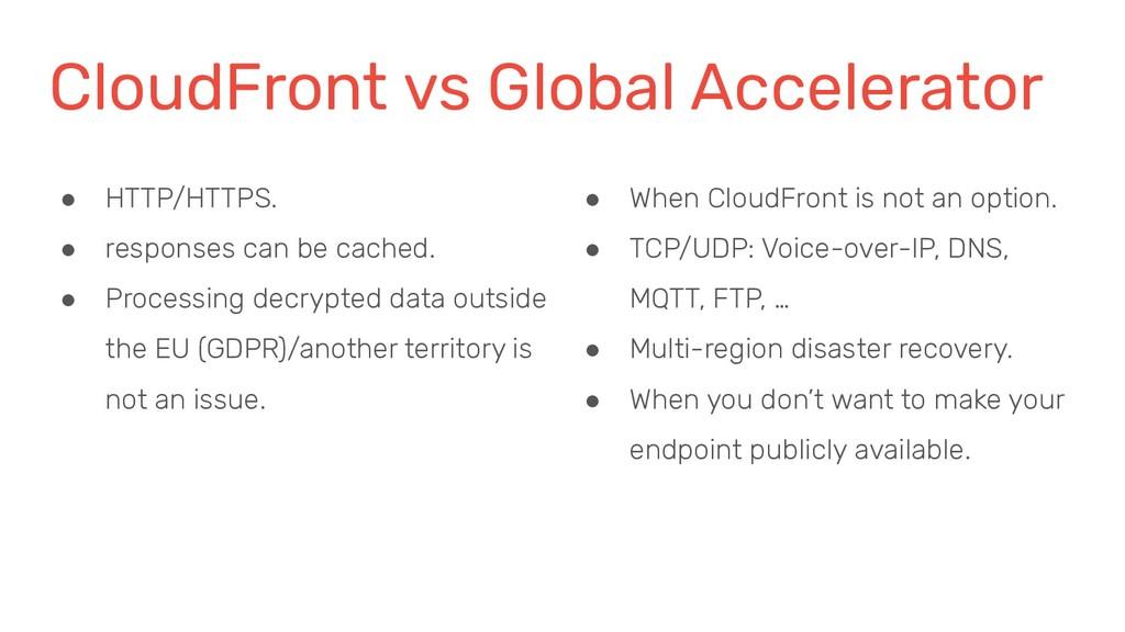 CloudFront vs Global Accelerator ● HTTP/HTTPS. ...