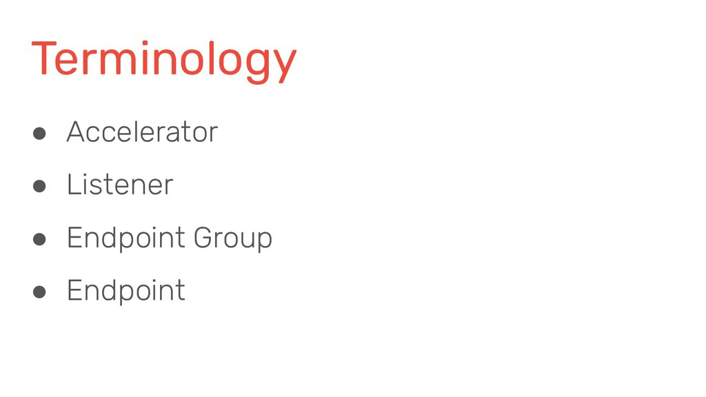Terminology ● Accelerator ● Listener ● Endpoint...