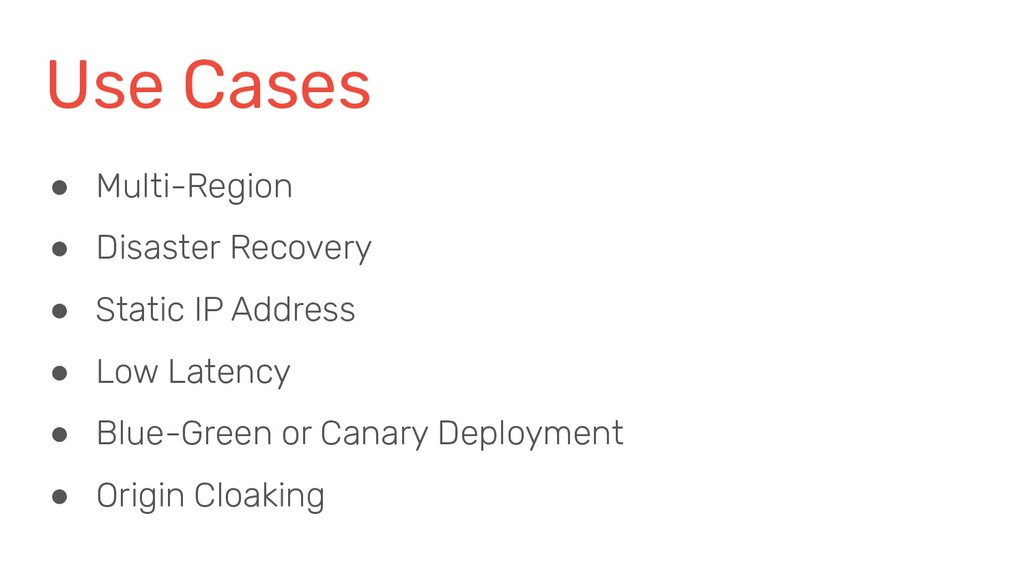 Use Cases ● Multi-Region ● Disaster Recovery ● ...
