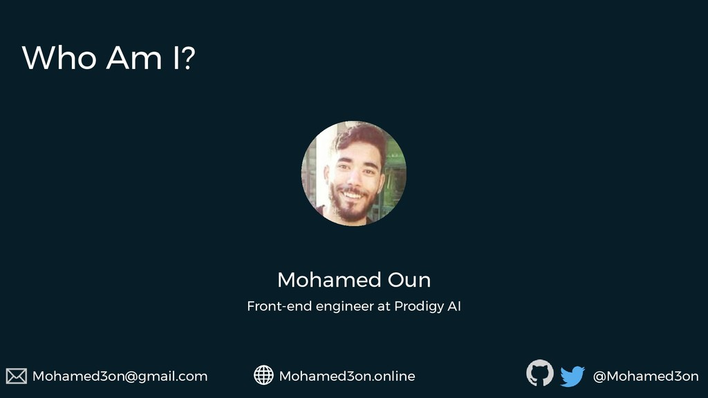 Who Am I? Mohamed Oun Front-end engineer at Pro...