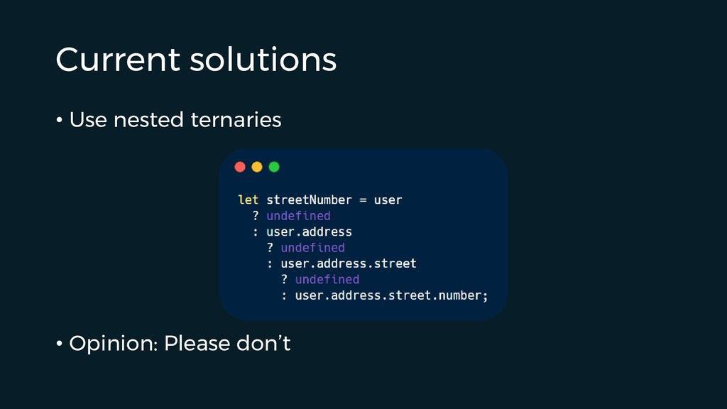 Current solutions • Use nested ternaries • Opin...