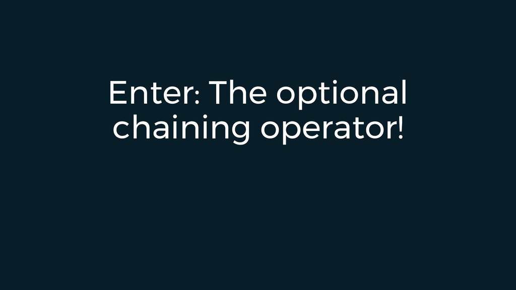 Enter: The optional chaining operator!