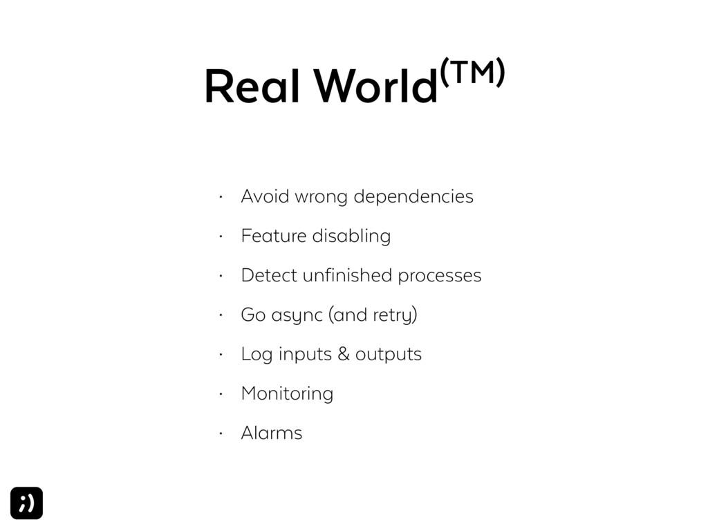 Real World(TM) • Avoid wrong dependencies • Fea...