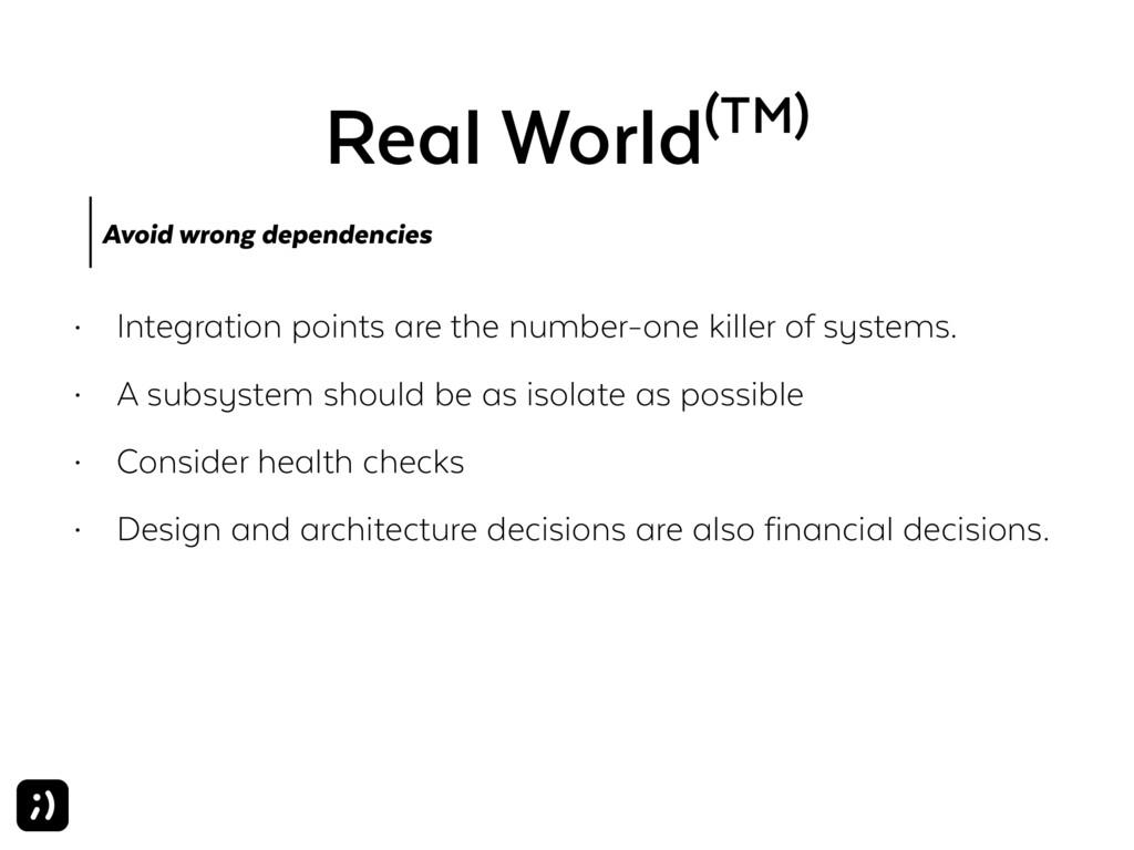 Real World(TM) Avoid wrong dependencies • Integ...