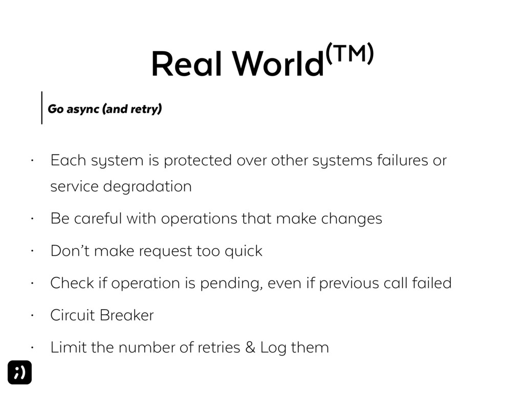 Real World(TM) Go async (and retry) • Each syst...