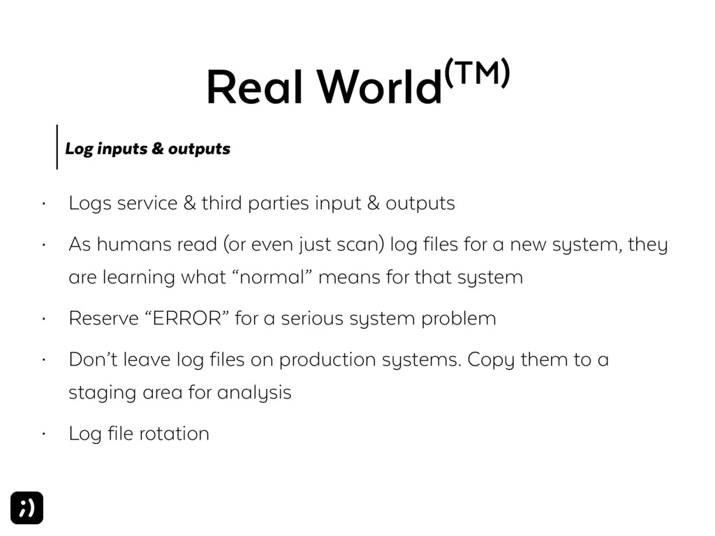 Real World(TM) Log inputs & outputs • Logs serv...