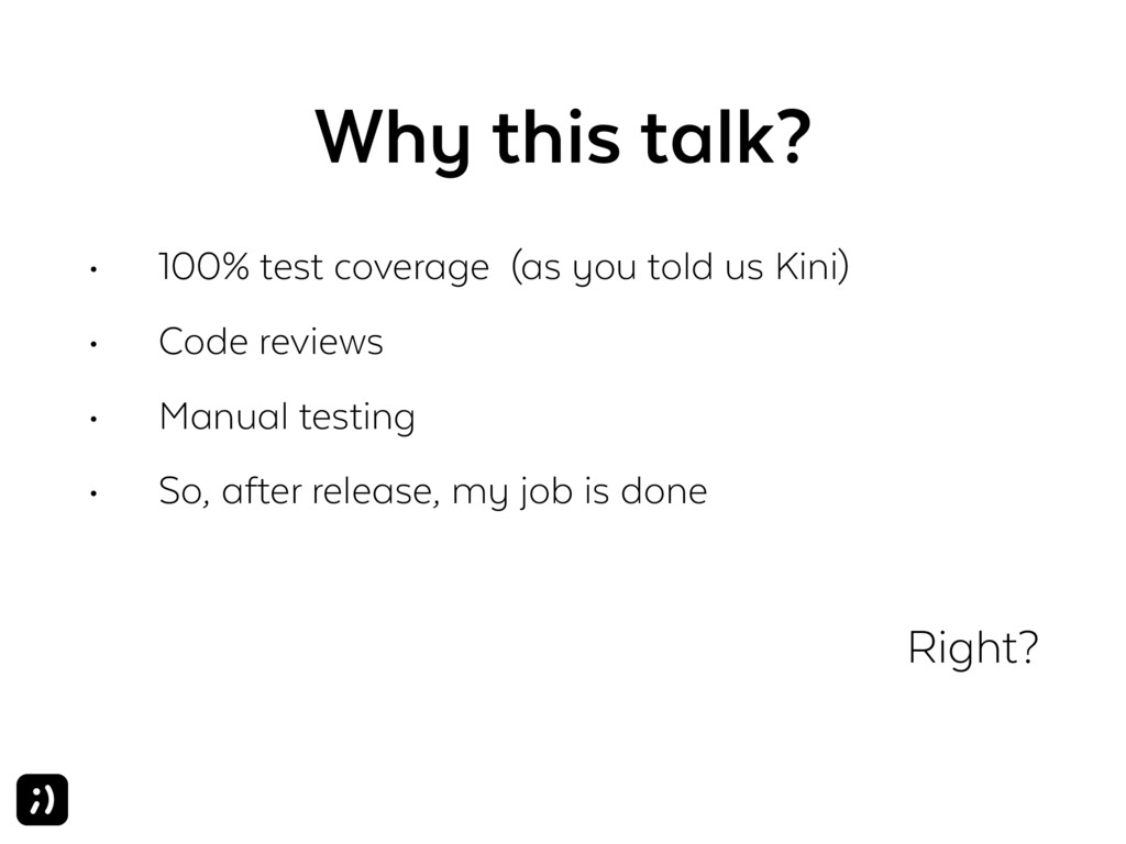 Why this talk? • 100% test coverage (as you tol...