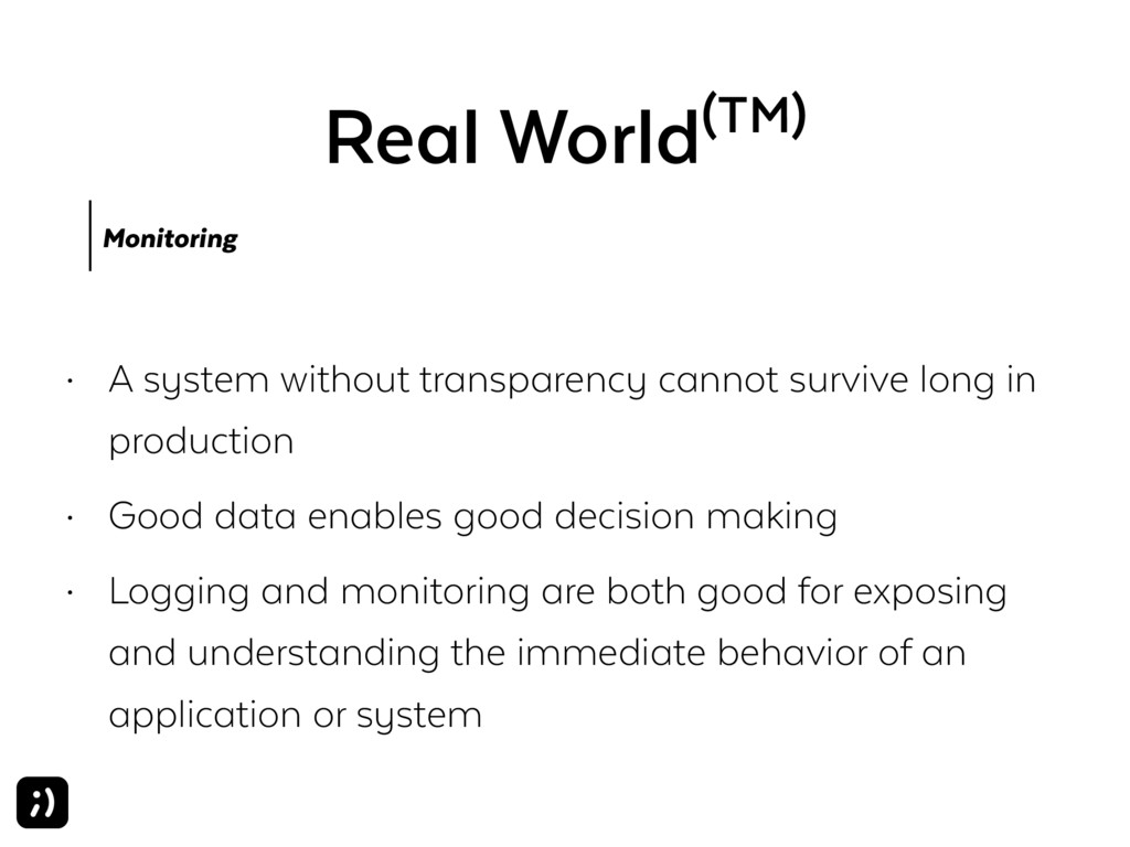 Real World(TM) Monitoring • A system without tr...