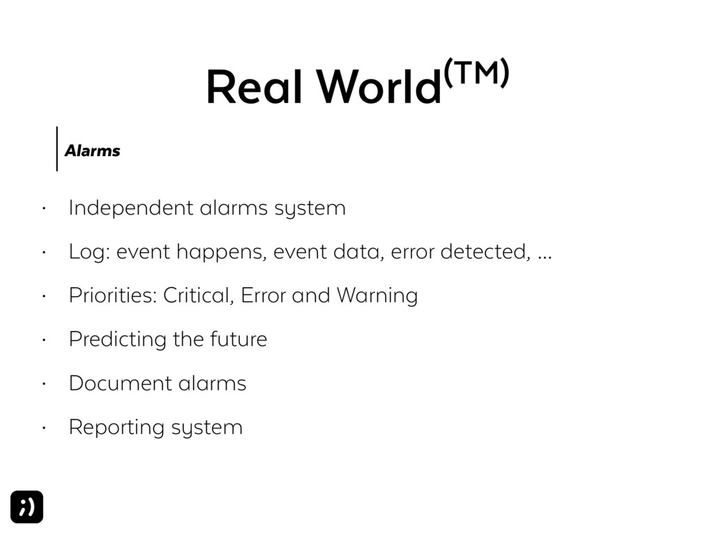 Real World(TM) Alarms • Independent alarms syst...