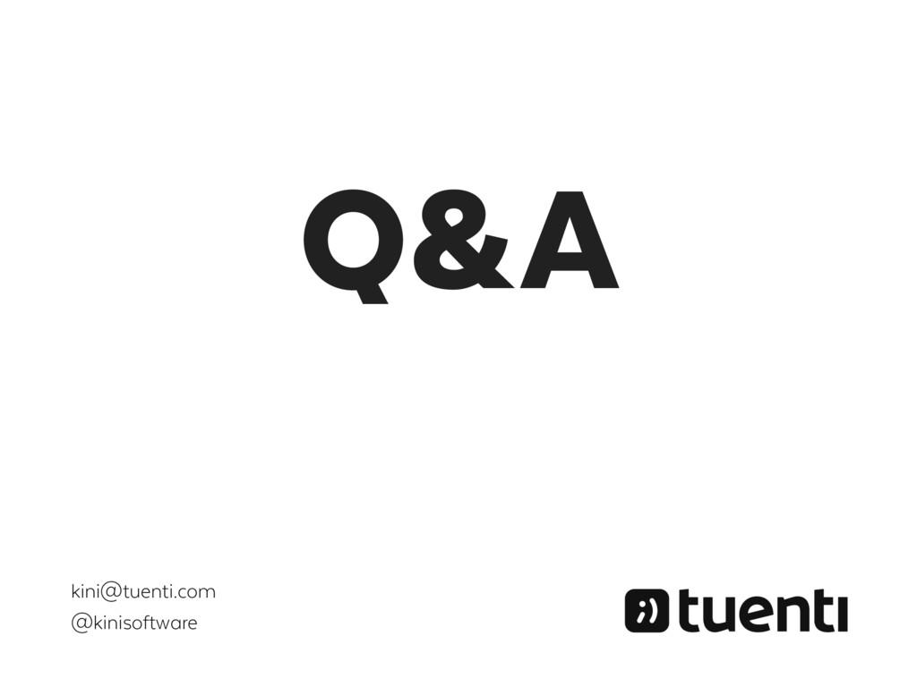 Q&A kini@tuenti.com @kinisoftware