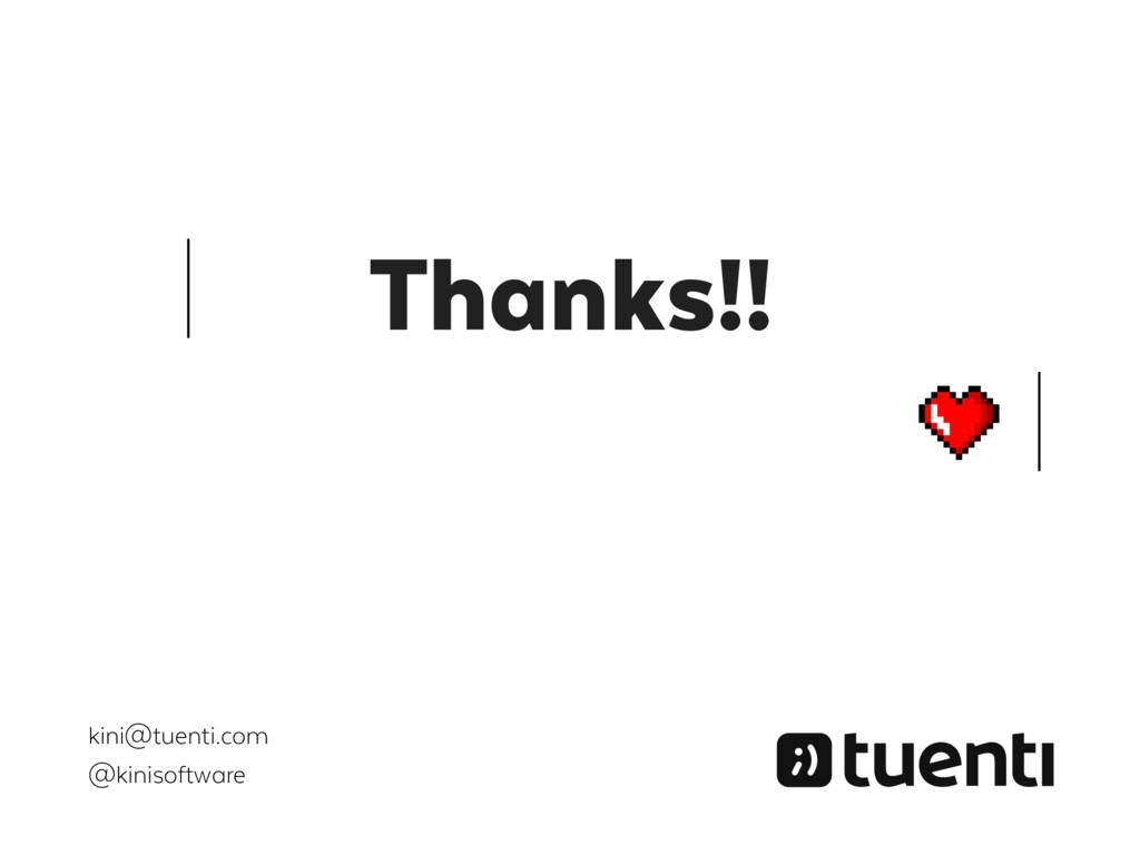 Thanks!! kini@tuenti.com @kinisoftware
