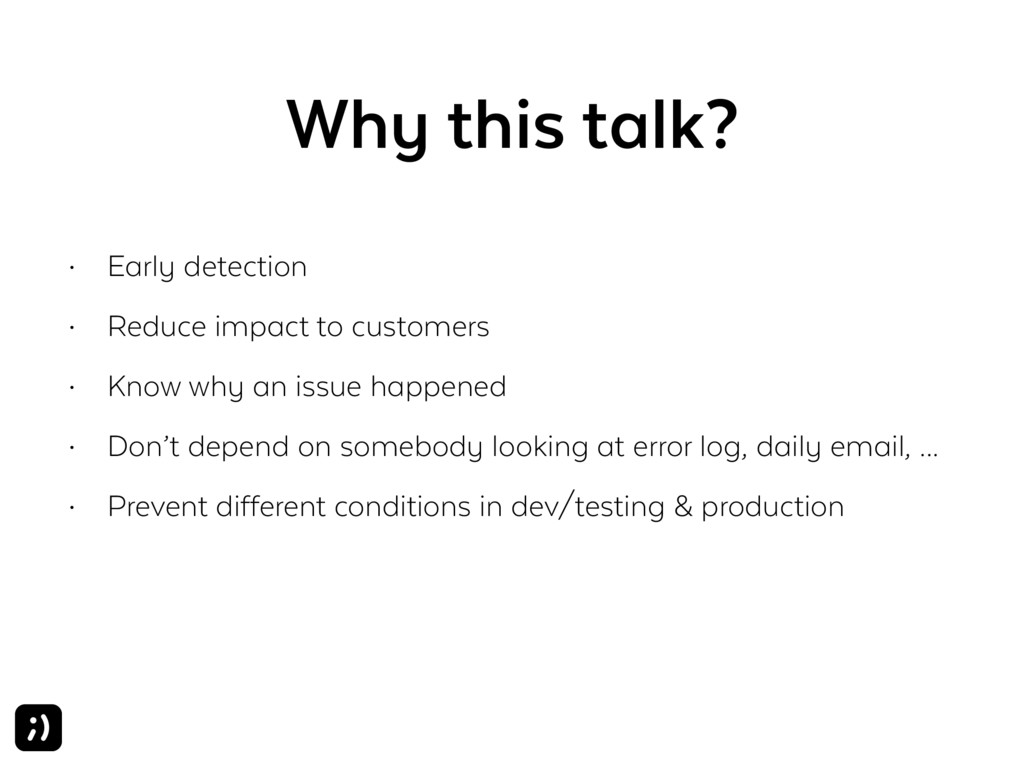 Why this talk? • Early detection • Reduce impac...