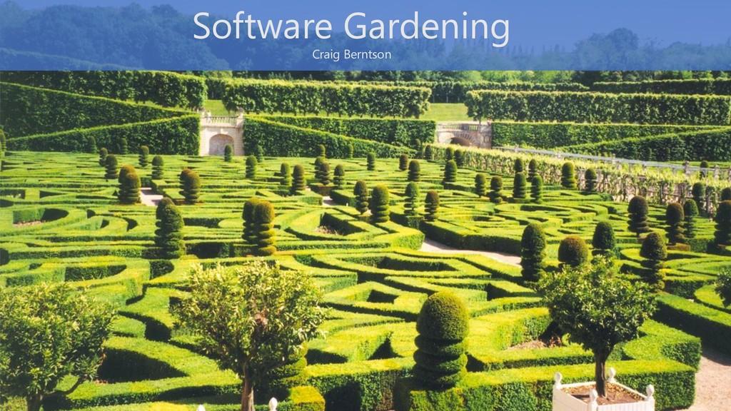 Software Gardening Craig Berntson