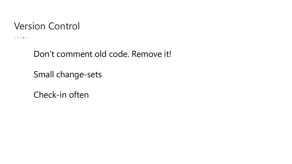 Version Control Don't comment old code. Remove ...