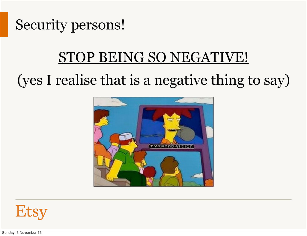 Security persons! STOP BEING SO NEGATIVE! (yes ...
