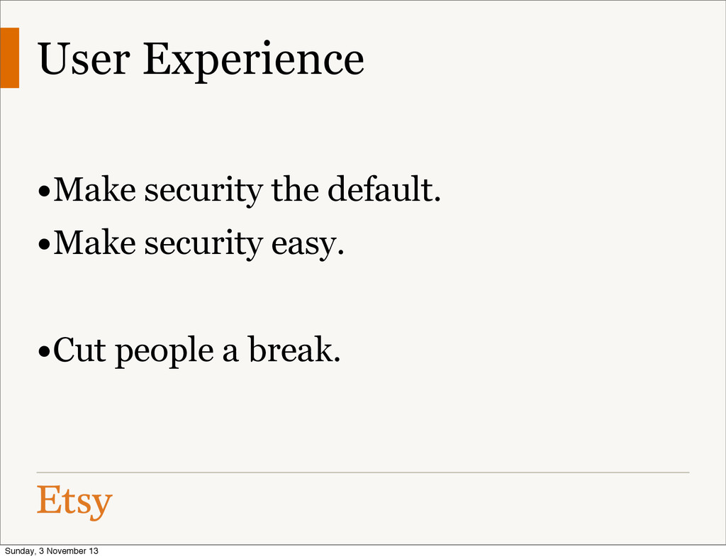 User Experience •Make security the default. •Ma...