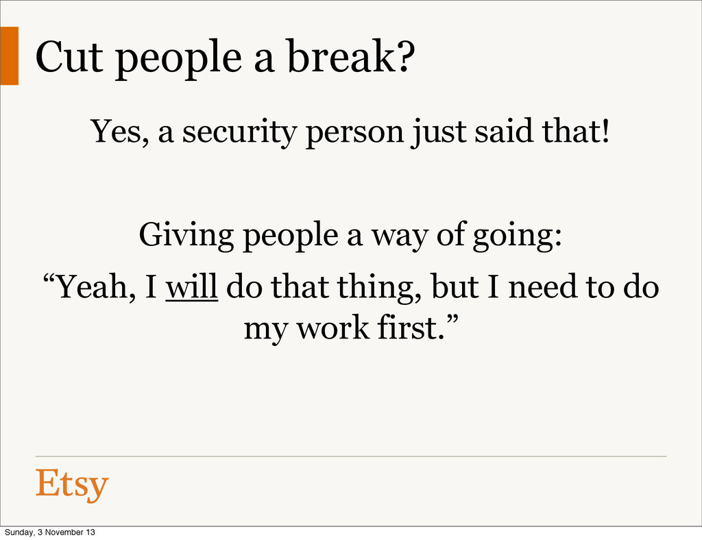 Cut people a break? Yes, a security person just...