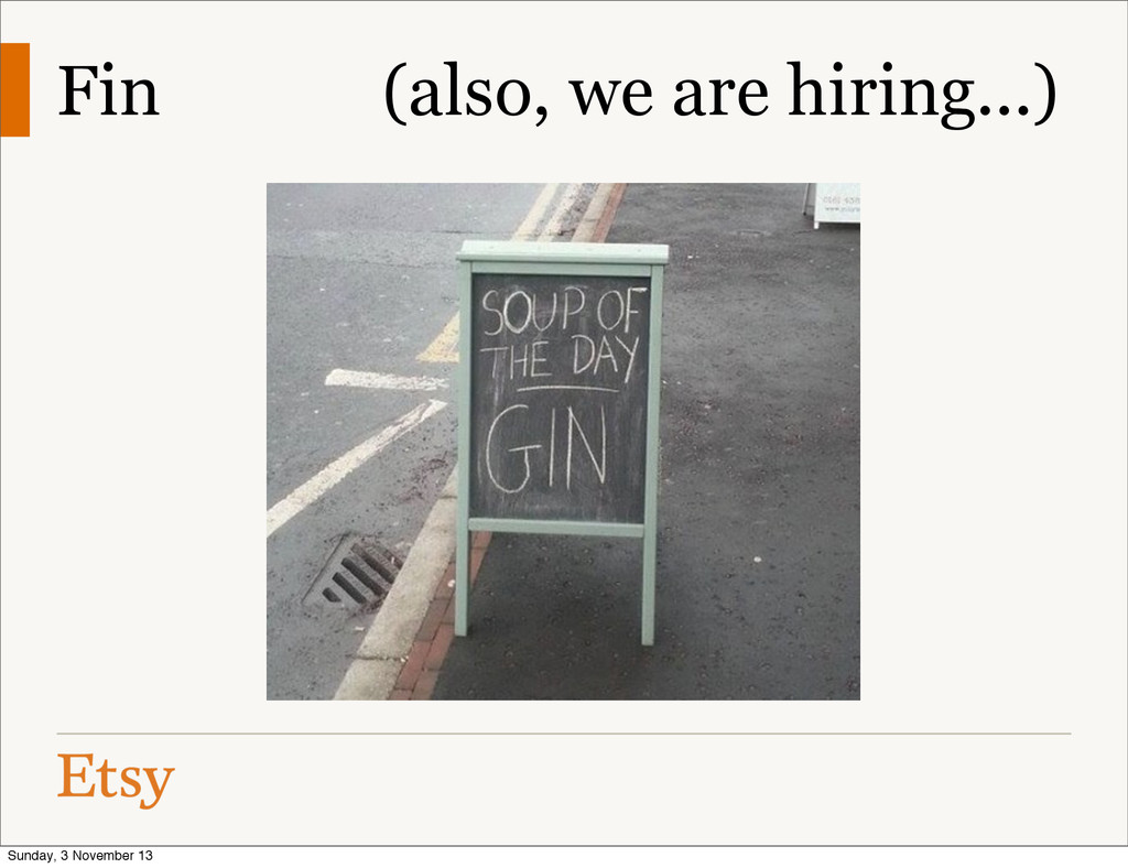 Fin (also, we are hiring...) Sunday, 3 November...