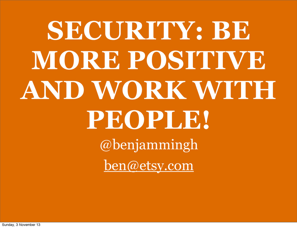 SECURITY: BE MORE POSITIVE AND WORK WITH PEOPLE...