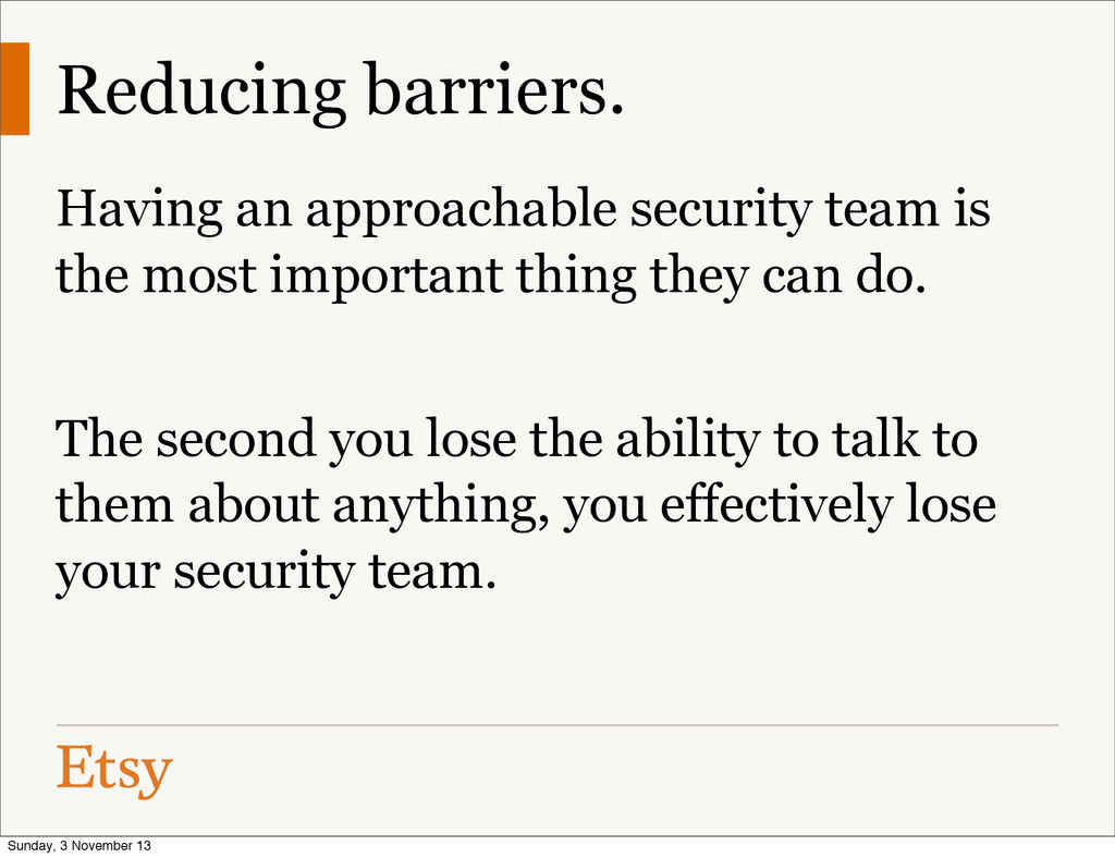 Reducing barriers. Having an approachable secur...