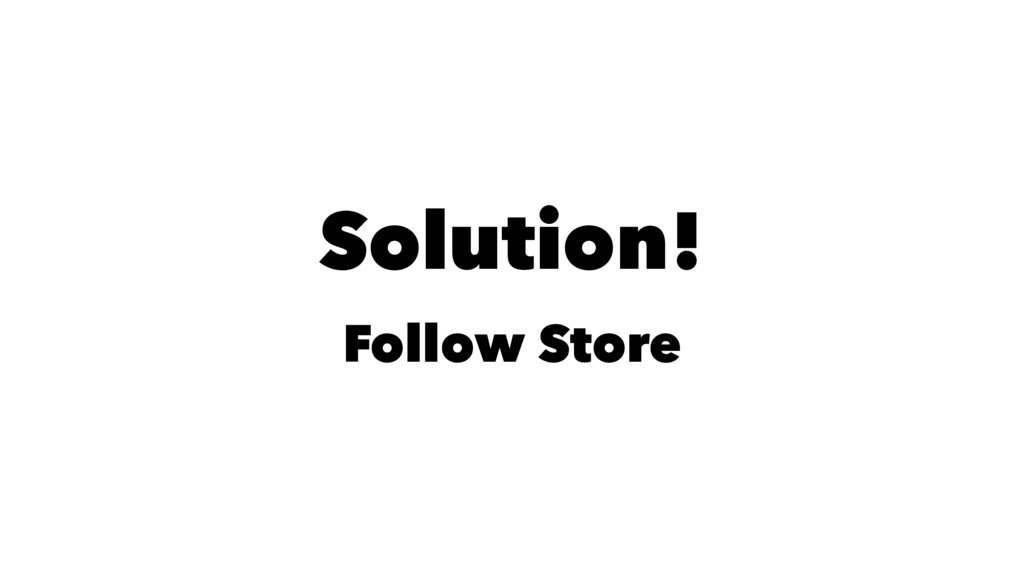 Solution! Follow Store