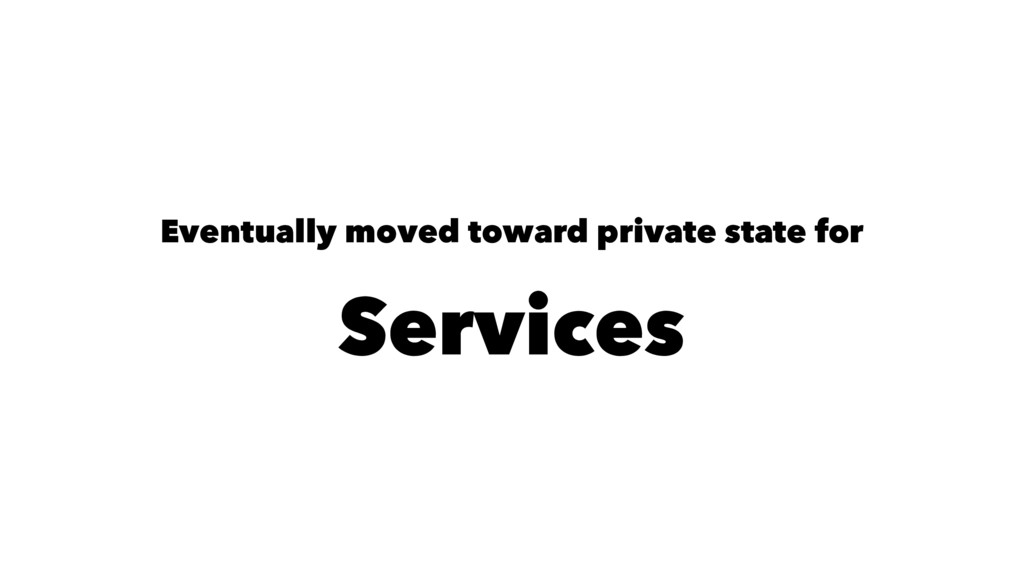 Eventually moved toward private state for Servi...