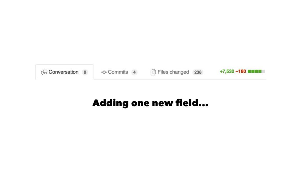 Adding one new field...