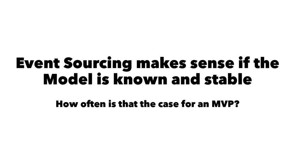 Event Sourcing makes sense if the Model is know...