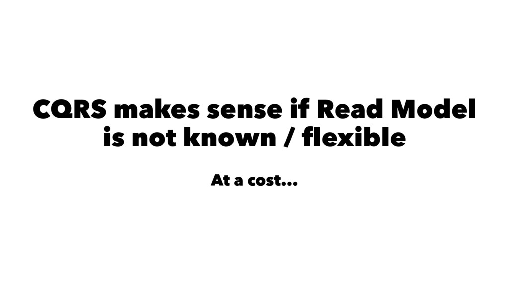 CQRS makes sense if Read Model is not known / fl...