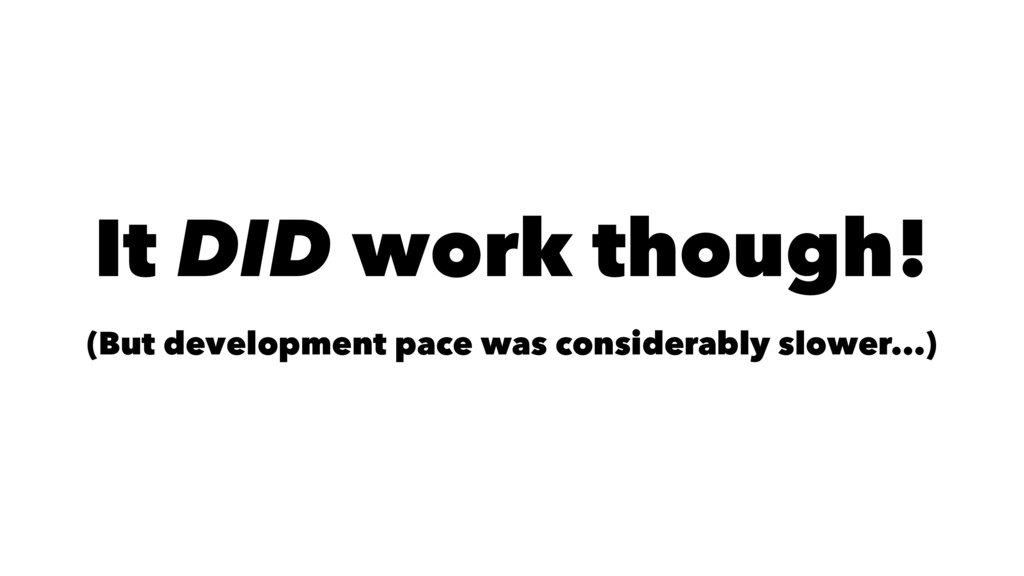It DID work though! (But development pace was c...