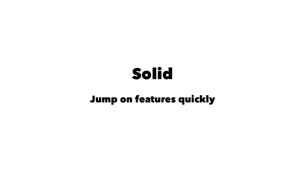 Solid Jump on features quickly