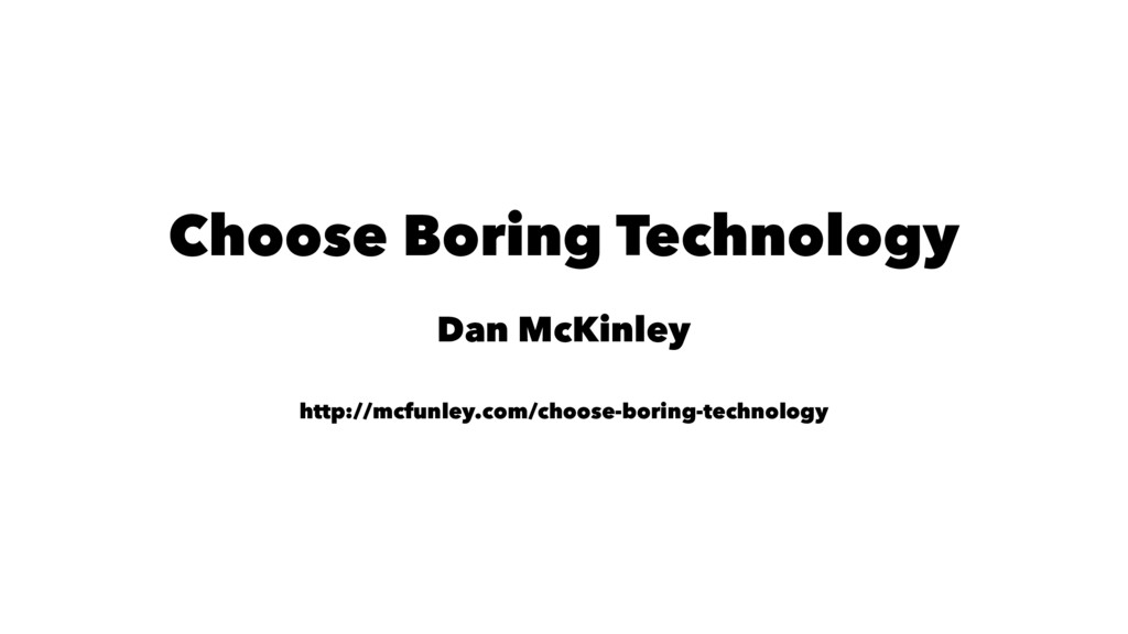 Choose Boring Technology Dan McKinley http://mc...