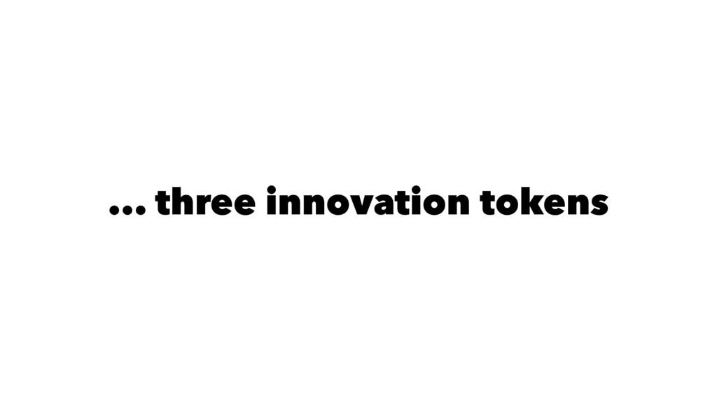 ... three innovation tokens