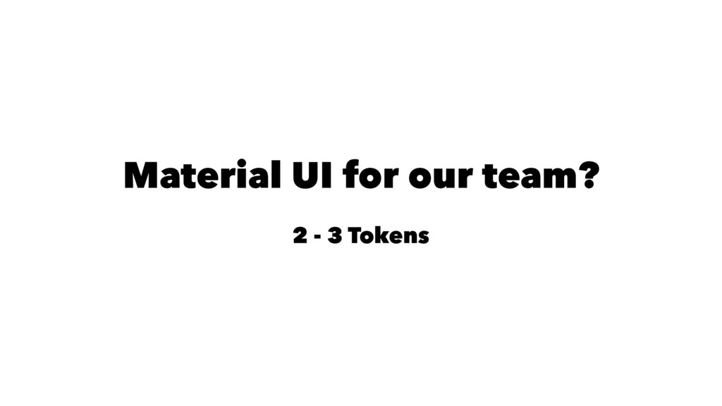 Material UI for our team? 2 - 3 Tokens