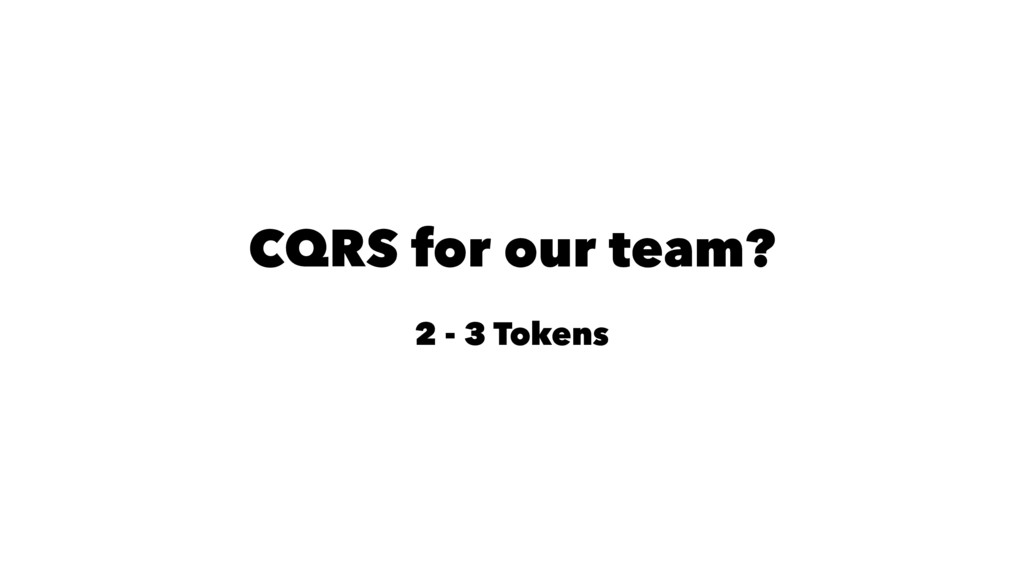 CQRS for our team? 2 - 3 Tokens