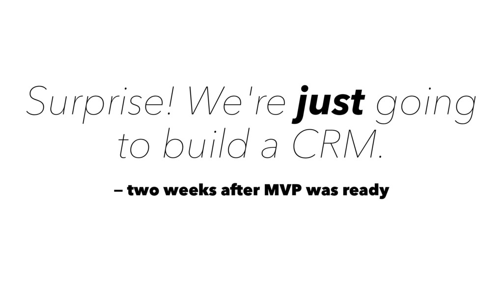 Surprise! We're just going to build a CRM. — tw...
