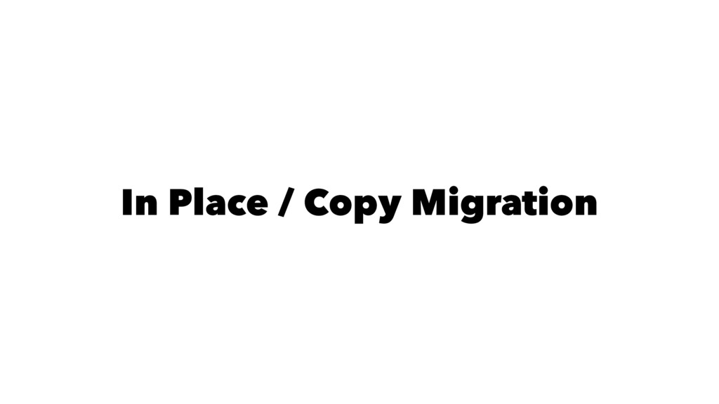 In Place / Copy Migration