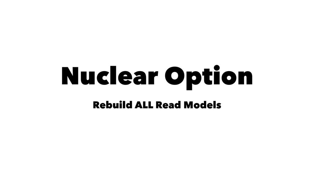 Nuclear Option Rebuild ALL Read Models