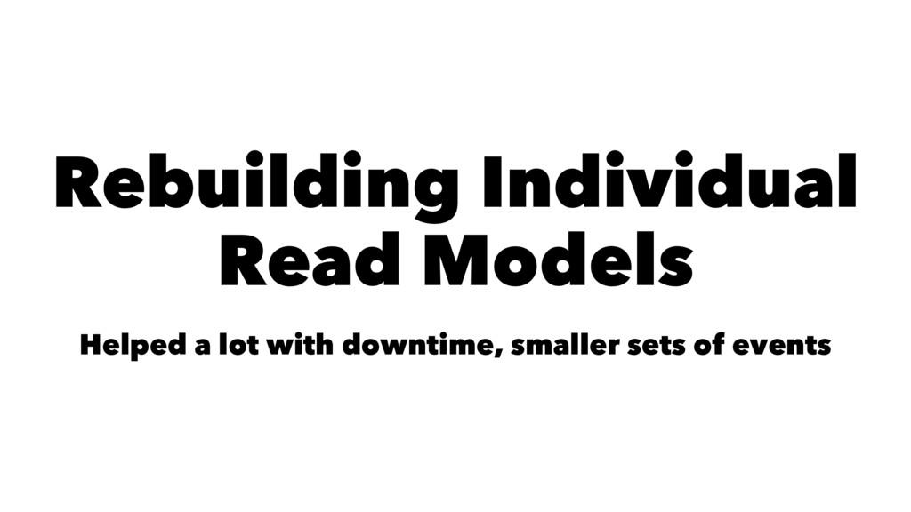 Rebuilding Individual Read Models Helped a lot ...