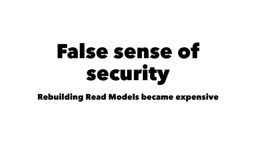 False sense of security Rebuilding Read Models ...