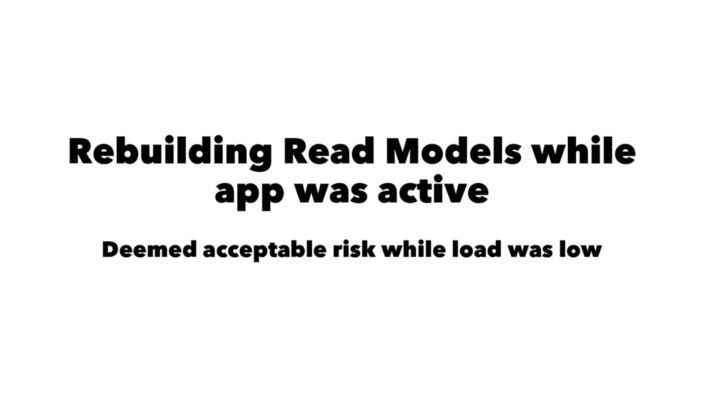 Rebuilding Read Models while app was active Dee...
