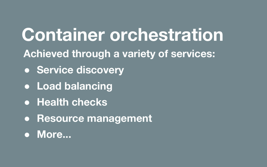 Container orchestration Achieved through a vari...