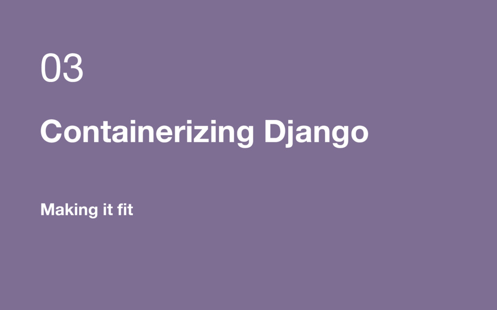 Containerizing Django 03 Making it fit
