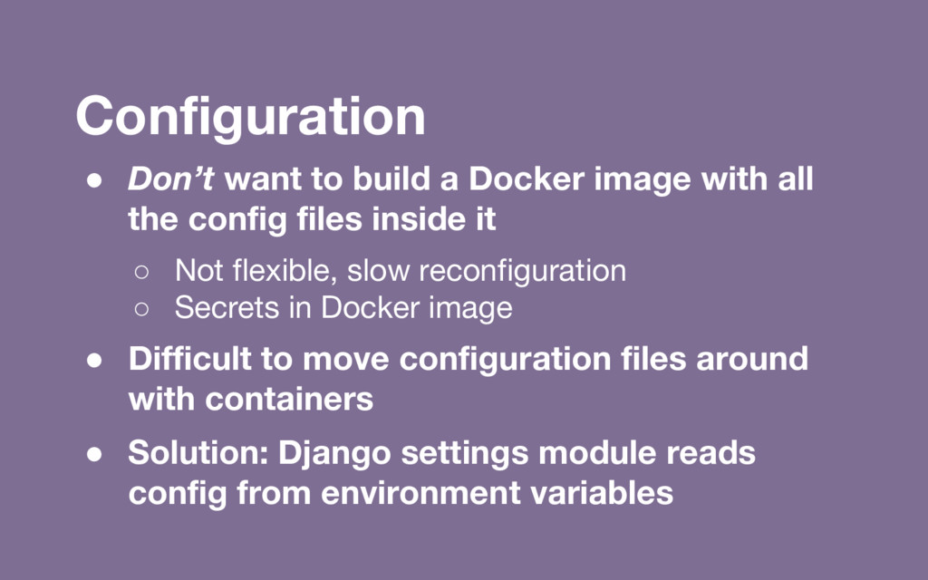 Configuration ● Don't want to build a Docker im...