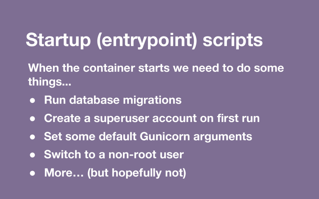 Startup (entrypoint) scripts When the container...